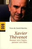 Yves de Gentil-Baichis - Xavier Thévenot - Passeur vers l'autre, passeur vers Dieu.