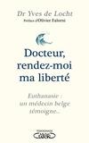 Yves de Locht - Docteur, rendez-moi ma liberté - Euthanasie : un médecin belge témoigne.