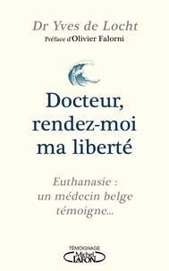Docteur, rendez-moi ma liberté - Euthanasie - Yves de Locht - Format ePub - 9782749937649 - 12,99 €