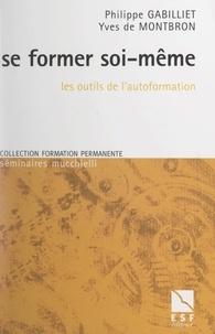 Yves de Montbron et Philippe Gabilliet - Se former soi-même - Les outils de l'autoformation.