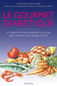 Yves de Saint Jean - Le gourmet diabétique - 672 menus pour garder la ligne, des conseils et 290 recettes.