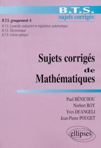 Yves Deangeli et Paul Bénichou - Sujets corrigés de mathématiques - BTS sujets corrigés, BTS groupement A....