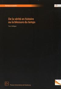 Yves Delègue - De la vérité en histoire ou la blessure du temps.