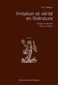 Yves Delègue - Imitation et vérité en littérature - Origine et devenir d'une mutation.