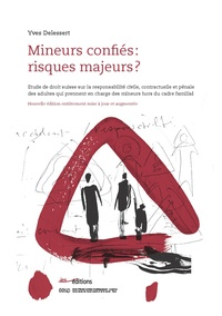 Mineurs confiés : risques majeurs ? - Etude de droit suisse sur la responsabilité civile, contractuelle et pénale des adultes qui prennent en charge des mineurs hors du cadre familial.pdf