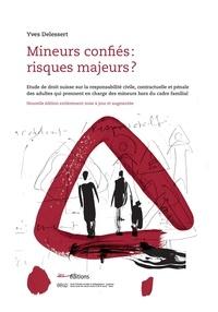 Yves Delessert et Frédéric Cerchia - Mineurs confiés : risques majeurs ? - Etude de droit suisse sur la responsabilité civile, contractuelle et pénale des adultes qui prennent en charge des mineurs hors du cadre familial.
