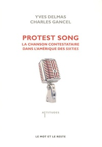 Yves Delmas et Charles Gancel - Protest Song - La chanson contestataire dans l'Amérique des Sixties.