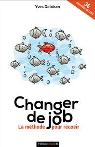 Yves Deloison - Changer de job - La méthode pour réussir.