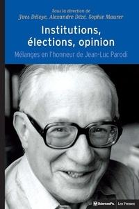Yves Déloye et Alexandre Dézé - Institutions, élections, opinion - Mélanges en l'honneur de Jean-Luc Parodi.