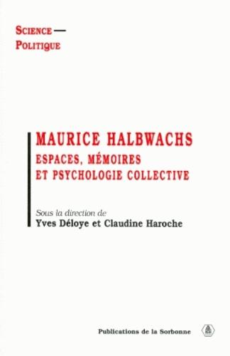 Maurice Halbwachs. Espaces, mémoire et psychologie collective