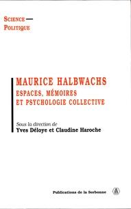 Yves Déloye et Claudine Haroche - Maurice Halbwachs - Espaces, mémoire et psychologie collective.