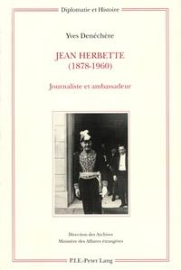 Yves Denéchère - Jean Herbette 1878-1960 - Journaliste et ambassadeur.