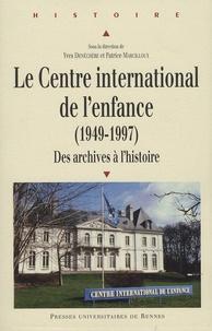 Yves Denéchère et Patrice Marcilloux - Le Centre international de l'enfance (1949-1997) - Des archives à l'histoire.