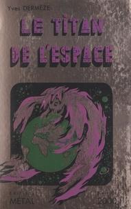 Yves Dermèze et Jean Birgé - Le Titan de l'espace.