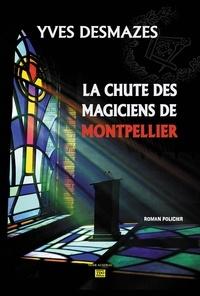 Yves Desmazes - La chute des magiciens de Montpellier.