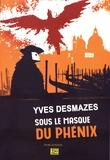 Yves Desmazes - Sous le masque du Phénix.