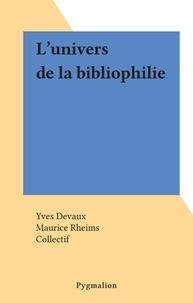 Yves Devaux et  Collectif - L'univers de la bibliophilie.