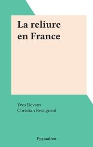 Yves Devaux et Christian Bessigneul - La reliure en France.