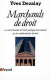 Yves Dezalay - Marchands de droit - La restructuration de l'ordre juridique international par les multinationales du droit.