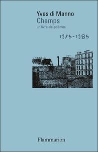 Yves Di Manno - Champs - Un livre-de-poèmes, 1975-1985.