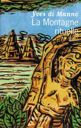Yves Di Manno - La montagne rituelle.