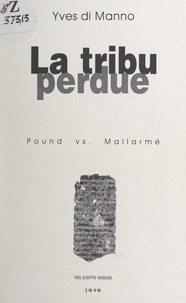 Yves Di Manno et Jean-Michel Espitallier - La tribu perdue : Pound vs. Mallarmé.