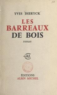 Yves Dieryck - Les barreaux de bois.