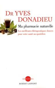 Yves Donadieu - Ma pharmacie naturelle - Les meilleures thérapeutiques douces pour votre santé au quotidien.