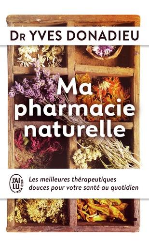 Yves Donadieu - Ma pharmacie naturelle - Les meilleures thérapies douces pour votre santé au quotidien.