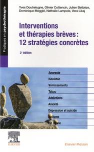 Yves Doutrelugne et Olivier Cottencin - Interventions et thérapies brèves : 12 stratégies concrètes.