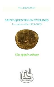 Yves Draussin - Saint-Quentin-en-Yvelines - Le centre-ville 1973-2003 - Une épopée urbaine.