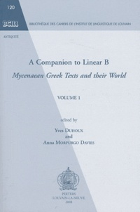Yves Duhoux et Anna Morpurgo Davies - A Companion to Linear B - Mycenaean Greek Texts ans their World Volume 1.