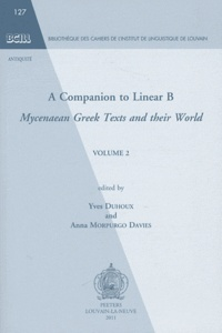 Yves Duhoux et Anna Morpurgo Davies - A Companion to Linear B - Mycenaean Greek Texts ans their World Volume 2.