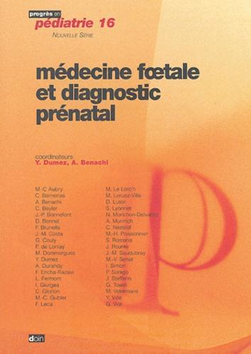 Yves Dumez et Alexandra Benachi - Médecine foetale et diagnostic prénatal.