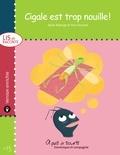 Yves Dumont et Sylvie Roberge - Lis et raconte  : Cigale est trop nouille ! - version enrichie.