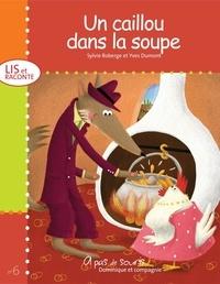 Yves Dumont et Sylvie Roberge - Collection À pas de souris - Série Lis et raconte  : Un caillou dans la soupe.