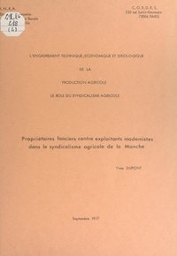 Yves Dupont et Pierre Coulomb - Propriétaires fonciers contre exploitants modernistes dans le syndicalisme agricole de la Manche.