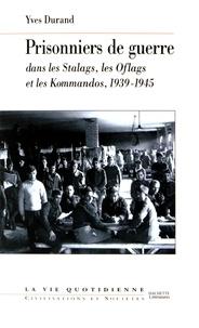Yves Durand - Les prisonniers de guerre dans les stalags, les oflags et les kommandos (1939-1945).