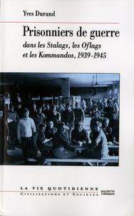 Yves Durand - Prisonniers de guerre - dans les Stalags, les Oflags et les Kommandos, 1939-1945.