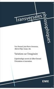 Yves Durand et Jean-Pierre Sironneau - Variations sur l'imaginaire - L'épistémologie ouverte de Gilbert Durand, orientations et innovations.