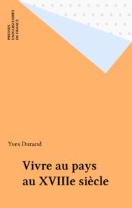 Yves Durand - Vivre au pays au XVIIIe siècle - Essai sur la notion de pays dans l'ouest de la France.