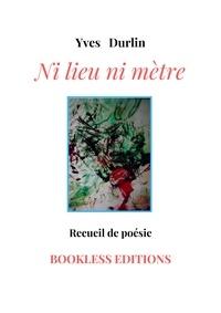 Yves Durlin - Ni lieu Ni mètre.
