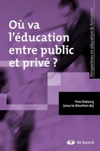 Yves Dutercq - Où va l'éducation entre public et privé ?.