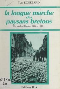 Yves Echelard - La longue marche des paysans bretons - Un siècle d'histoire, 1880-1980.