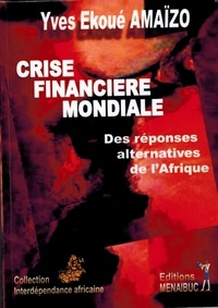 Yves-Ekoué Amaizo - Crise financière mondiale : des réponses alternatives de l'Afrique.