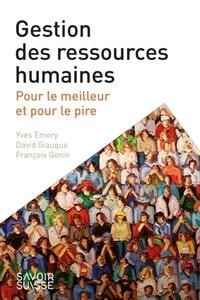 Yves Emery et David Giauque - Gestion des ressources humaines - Pour le meilleur et pour le pire.