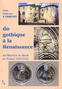 Du gothique à la Renaissance- Architecture et décor en France (1470-1550) - Yves Esquieu |