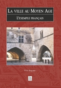 Yves Esquieu - La ville au Moyen Age - L'exemple français.
