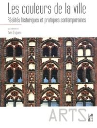 Yves Esquieu - Les couleurs de la ville - Réalités historiques et pratiques contemporaines.