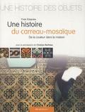 Yves Esquieu - Une histoire du carreau-mosaïque - De la couleur dans la maison.